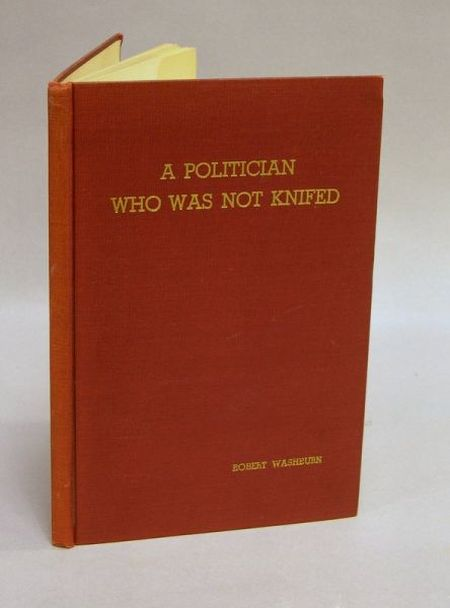 Robert Washburn Signed Book A Politician Who Was Not Knifed.