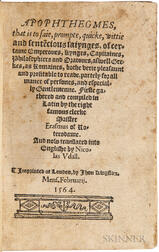 Erasmus, Desiderius (d. 1536) Apophthegmes, that is to saie, prompte, quicke, wittie and sente[n]cious saiynges.