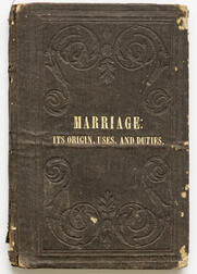 Bruce, Reverend William (fl. circa 1850) Marriage: its Origin, Uses, and Duties.