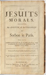 Perrault, Nicholas (1611-1661) The Jesuits Morals. Collected by a Doctor of the Colledge of Sorbon in Paris.