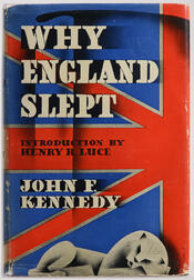 Kennedy, John Fitzgerald (1917-1963) Why England Slept.