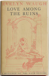 Waugh, Evelyn (1903-1966) Love Among the Ruins.