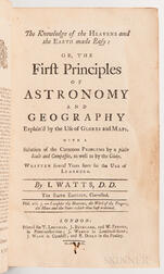 Watts, Isaac (1674-1748) The Knowledge of the Heavens and the Earth made Easy: or, the First Principles of Astronomy and Geography Expl