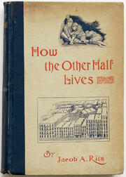 Riis, Jacob A. (1849-1914) How the Other Half Lives, Studies among the Tenements of New York.