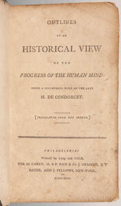 Condorcet, Marie Jean Antoine Nicolas Caritat, Marquis de (1743-1794) Outlines of an Historical View of the Progress of the Human Mind.